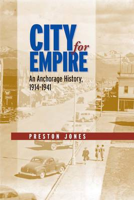 City for Empire: An Anchorage History, 1914-1941 (Paperback)