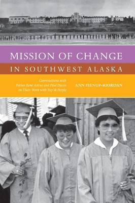 Mission of Change in Southwest Alaska: Conversations with Father Rene Astruc and Paul Dixon on Their Work with Yup'ik People (Paperback)