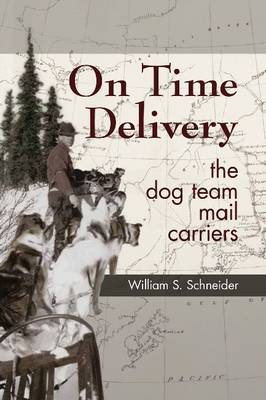 On Time Delivery: The Dog Team Mail Carriers (Paperback)