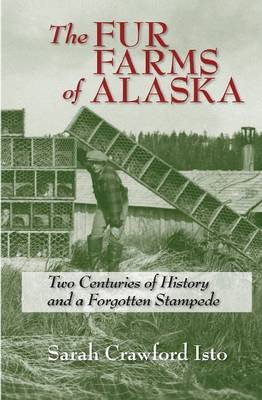 The Fur Farms of Alaska: Two Centuries of History and a Forgotten Stampede (Paperback)