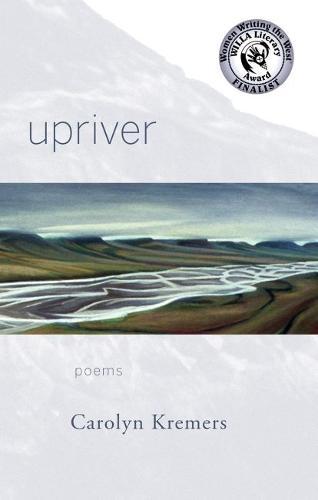 Upriver: Poems - Alaska Literary Series (Paperback)