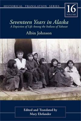 Seventeen years in Alaska: A Depiction of Life Among the Indians of Yakutat (Paperback)