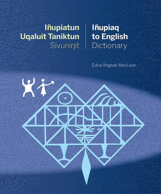 Inupiatun Uqaluit Taniktun Sivunit Inupiaq to English Dictionary (Hardback)