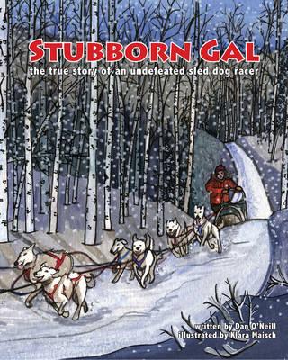 Stubborn Gal: The True Story of an Undefeated Sled Dog Racer (Hardback)