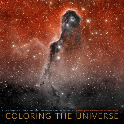 Coloring the Universe: An Insider's Look at Making Spectacular Images of Space (Hardback)