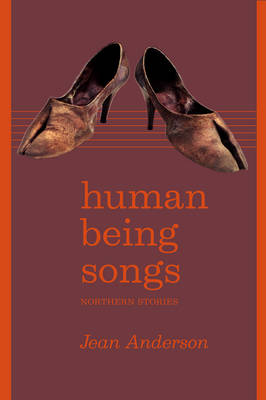 Human Being Songs: Northern Stories - UAP - The Alaska Literary Series (Paperback)