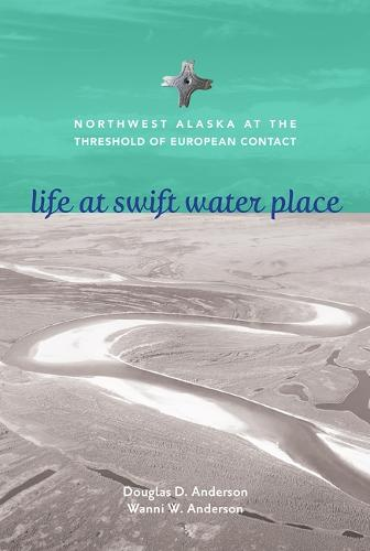 Life at Swift Water Place: Northwest Alaska at the Threshold of European Contact (Paperback)