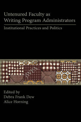 Untenured Faculty as Writing Program Administrators: Institutional Practices and Politics - Lauer Series in Rhetoric and Composition (Hardback)
