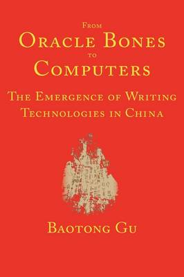 From Oracle Bones to Computers: The Emergence of Writing Technologies in China (Hardback)