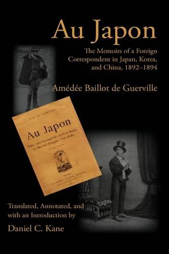Au Japon: The Memoirs of a Foreign Correspondent in Japan, Korea, and China, 1892-1894 - Writing Travel (Paperback)