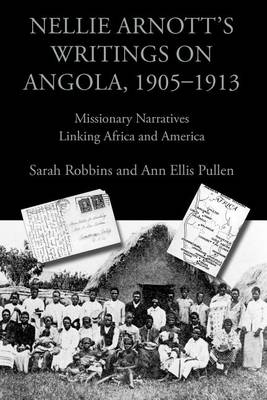 Nellie Arnott's Writings on Angola, 1905-1913: Missionary Narratives Linking Africa and America - Writing Travel (Paperback)