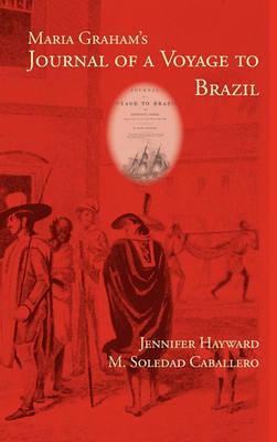 Maria Graham's Journal of a Voyage to Brazil - Writing Travel (Hardback)
