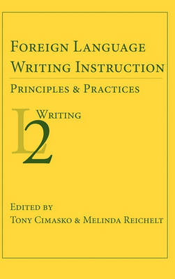 Foreign Language Writing Instruction: Principles and Practices - Second Language Writing (Hardback)