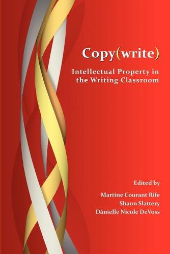Copy(write): Intellectual Property in the Writing Classroom - Perspectives on Writing (Paperback)