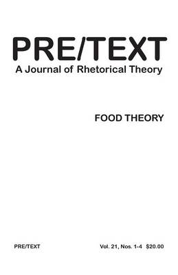 Pre/Text: A Journal of Rhetorical Theory 21.1-4 (2013) Food Theory (Paperback)