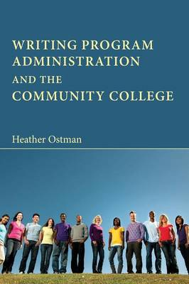 Writing Program Administration and the Community College - Writing Program Administration (Paperback)