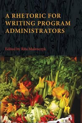 A Rhetoric for Writing Program Administrators - Writing Program Administration (Paperback)
