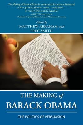 The Making of Barack Obama: The Politics of Persuasion (Paperback)