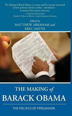 The Making of Barack Obama: The Politics of Persuasion (Hardback)