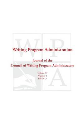 Wpa: Writing Program Administration 37.1 (Fall 2013) (Paperback)