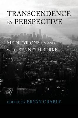 Transcendence by Perspective: Meditations on and with Kenneth Burke (Paperback)