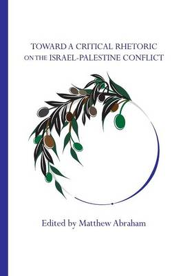Toward a Critical Rhetoric on the Israel-Palestine Conflict (Paperback)