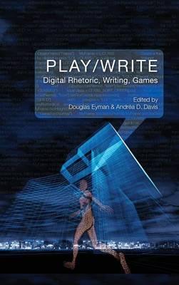 Play/Write: Digital Rhetoric, Writing, Games (Hardback)