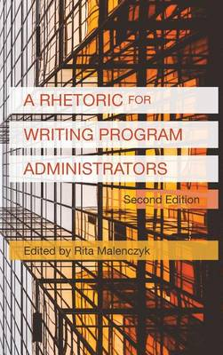 A Rhetoric for Writing Program Administrators (2nd Edition) - Writing Program Administration (Hardback)