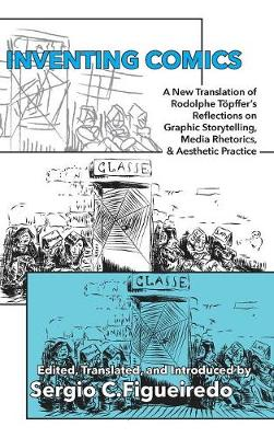 Inventing Comics: A New Translation of Rodolphe T�pffer's Reflections on Graphic Storytelling, Media Rhetorics, and Aesthetic Practice - Visual Rhetoric (Hardback)