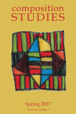 Composition Studies 45.1 (Spring 2017) (Paperback)