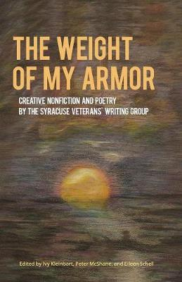 The Weight of My Armor: Creative Nonfiction and Poetry by the Syracuse Veterans' Writing Group - Working and Writing for Change (Paperback)