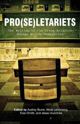 Pro(se)Letariets: The Writing of the Trans-Atlantic Worker Writer Federation - Working and Writing for Change (Paperback)