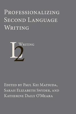 Professionalizing Second Language Writing - Second Language Writing (Paperback)