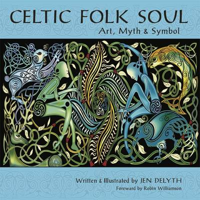 Celtic Folk Soul: Art, Myth and Symbol (Hardback)