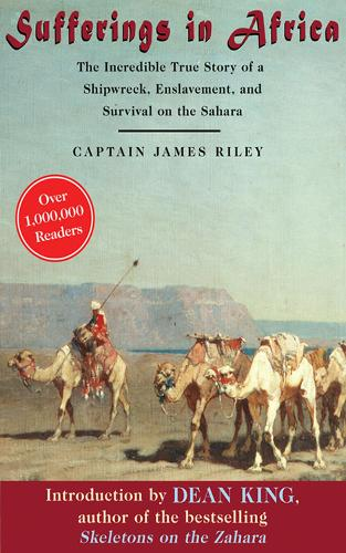 Sufferings in Africa: The Incredible True Story of a Shipwreck, Enslavement, and Survival on the Sahara (Paperback)