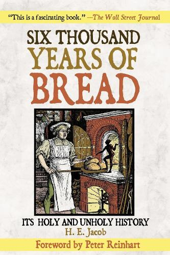 Six Thousand Years of Bread: Its Holy and Unholy History (Paperback)