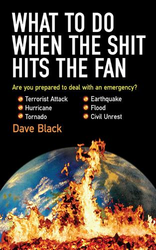 What to Do When the Shit Hits the Fan: THE ULTIMATE PREPPER'S GUIDE TO PREPARING FOR, AND COPING WITH, ANY EMERGENCY (Paperback)