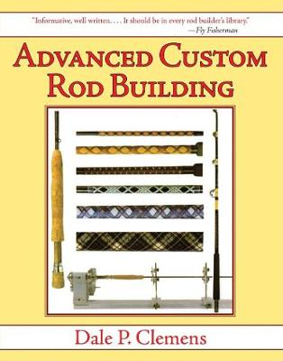 Advanced Custom Rod Building (Hardback)