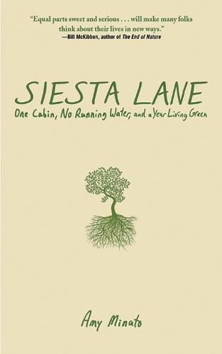 Siesta Lane: A Year Unplugged, or, The Good Intentions of Ten People, Two Cats, One Old Dog, Eight Acres, One Telephone, Three Cars, and Twenty Miles to the Nearest Town (Hardback)