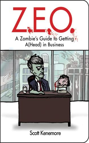 Z.E.O.: How to Get A(Head) in Business - Zen of Zombie Series (Paperback)