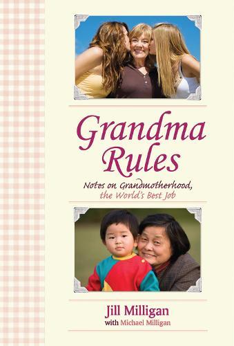 Grandma Rules: Notes on Grandmotherhood, the World's Best Job (Hardback)