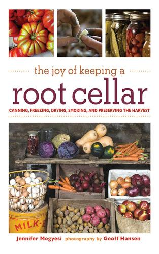 The Joy of Keeping a Root Cellar: Canning, Freezing, Drying, Smoking and Preserving the Harvest (Paperback)