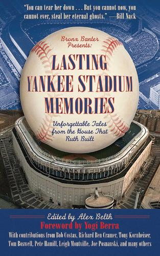 Lasting Yankee Stadium Memories: Unforgettable Tales from the House That Ruth Built (Hardback)