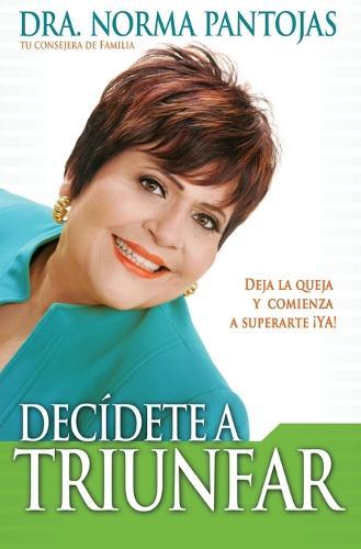 Decidete a Triunfar: Deja La Queja Y Comienza a Superarte  ya! (Paperback)