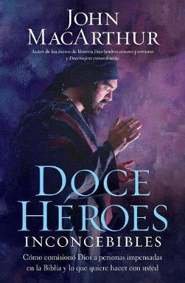 Doce heroes inconcebibles: Como comisiono Dios a personas impensadas en la Biblia y lo que quiere  hacer con usted (Paperback)