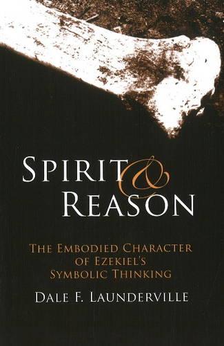 Spirit and Reason: The Embodied Character of Ezekiel's Symbolic Thinking (Paperback)