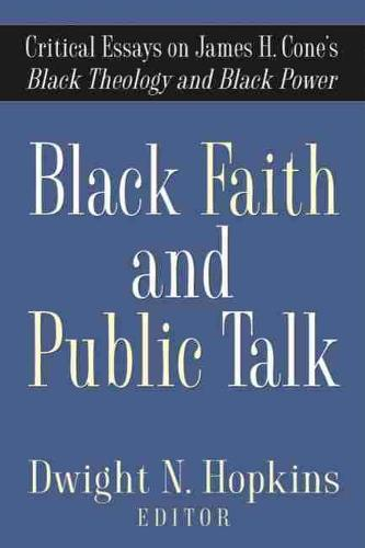 Black Faith and Public Talk: Critical Essays on James H. Cone's Black Theology and Black Power (Paperback)
