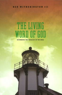 The Living Word of God: Rethinking the Theology of the Bible (Hardback)