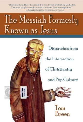 The Messiah Formerly Known as Jesus: Dispatches from the Intersection of Christianity and Pop Culture (Paperback)