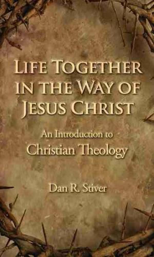 Life Together in the Way of Jesus Christ: An Introduction to Christian Theology (Paperback)